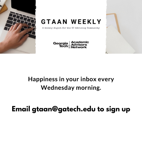 Sign up to receive GTAAN's weekly newsletter by emailing gtaan@gatech.edu