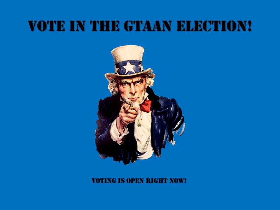 Click here to vote in the current GTAAN Election!